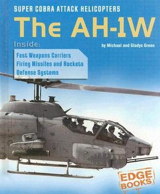 Super Cobra Attack Helicopters: The AH-1W  by  Michael    Green