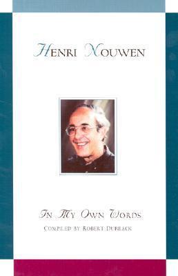 Henri J. M. Nouwen: In My Own Words Henri J.M. Nouwen