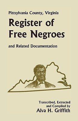Pittsylvania County, Virginia Register of Free Negroes and Related Documentation  by  Alva H. Griffith