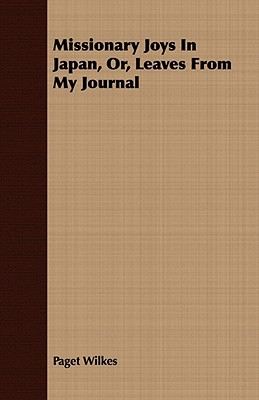 Missionary Joys in Japan, Or, Leaves from My Journal  by  Paget Wilkes