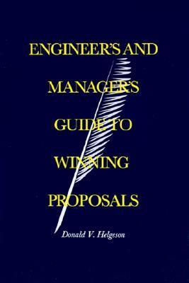 Engineers and Managers Guide to Winning Proposals Donald V. Helgeson