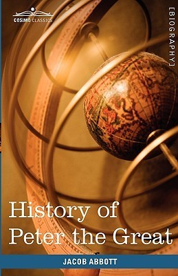 History of Peter the Great, Emperor of Russia Jacob Abbott