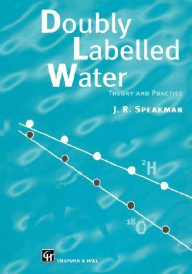 Doubly Labelled Water: Theory and Practice J. Speakman