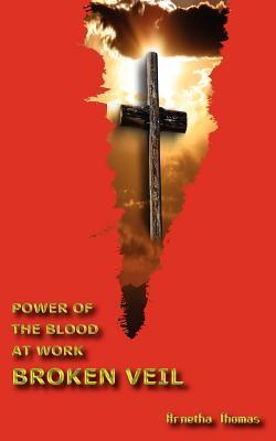 Power of the Blood at Work - Broken Veil  by  Arnetha A. Thomas