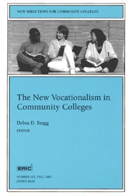 The New Vocationalism in American Community Colleges: New Directions for Community Colleges, Number 115 Debra D. Bragg