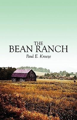The Bean Ranch Paul E. Kroeze