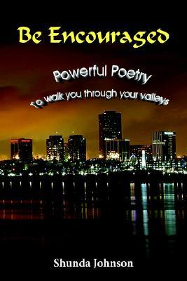 Be Encouraged: Powerful Poetry to Walk You Through Your Valleys Shunda Johnson