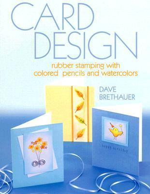 Card Design: Rubber Stamping With Colored Pencils And Water Colors Dave Brethauer