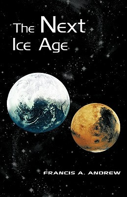 The Next Ice Age Francis A. Andrew