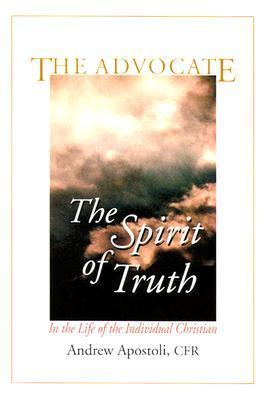 The Advocate: The Spirit of Truth in the Life of the Individual Christian  by  Andrew Apostoli