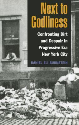 Next to Godliness: Confronting Dirt and Despair in Progressive Era New York City Daniel Burnstein