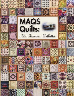 MAQS Quilts: The Founders Collection  by  Victoria Faoro