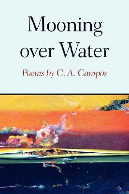 Mooning Over Water  by  C.A. Campos