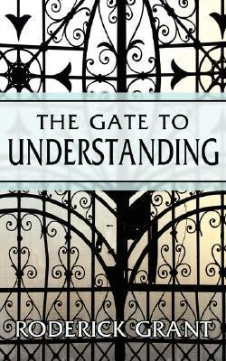 The Gate to Understanding Roderick Grant