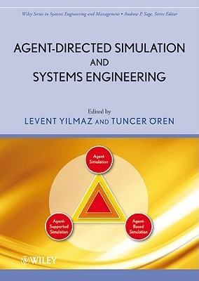 Agent Directed Simulation And Systems Engineering (Wiley Series In Systems Engineering And Management) Levent  Yilmaz