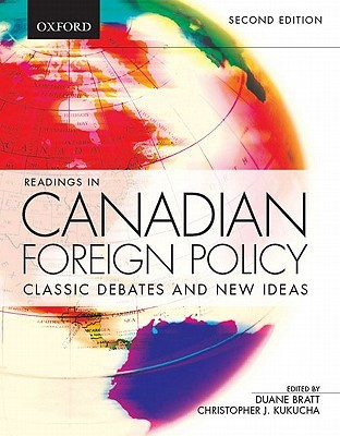 Readings In Canadian Foreign Policy: Classic Debates And New Ideas Duane Bratt