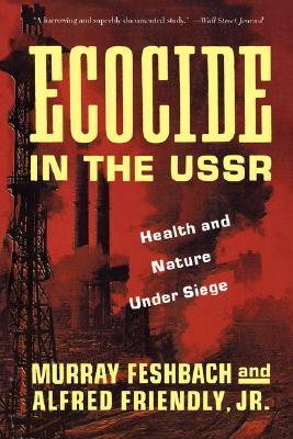 Ecocide in the USSR: Health And Nature Under Siege Murray Feshbach