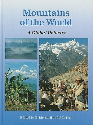 Mountains Of The World: A Global Priority  by  Bruno Messerli