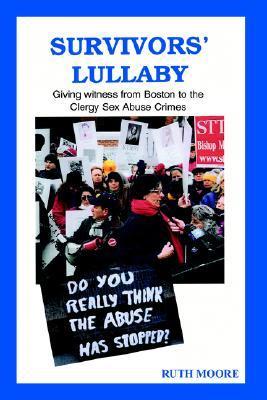 Survivors Lullaby: Giving Witness from Boston to the Clergy Sex Abuse Crimes  by  Ruth Moore