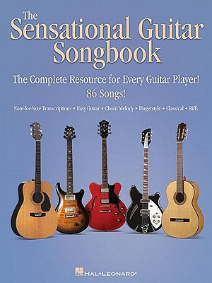 The Sensational Guitar Songbook: The Complete Resource for Every Guitar Player!  by  Hal Leonard Publishing Company
