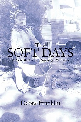 The Soft Days: A Look Back - A Blueprint for the Future Debra Franklin