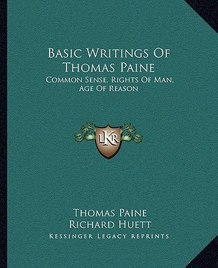 Basic Writings of Thomas Paine: Common Sense, Rights of Man, Age of Reason Thomas Paine