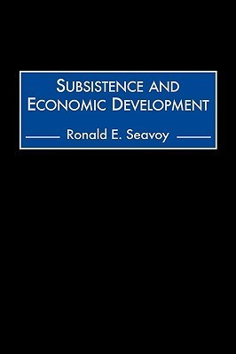 Subsistence and Economic Development Ronald E. Seavoy