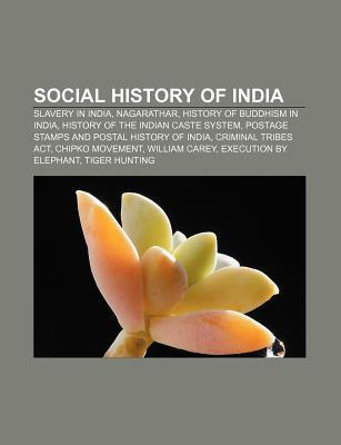 Social History of India: Slavery in India, Nagarathar, History of Buddhism in India, History of the Indian Caste System  by  Source Wikipedia