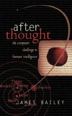 After Thought: The Computer Challenge To Human Intelligence  by  James Bailey