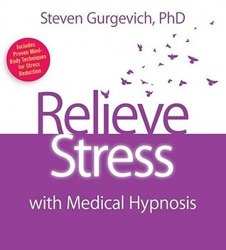 Relieve Stress with Medical Hypnosis  by  Steven Gurgevich