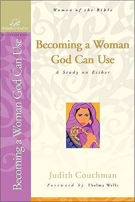Becoming a Woman God Can Use: A Study on Esther  by  Judith Couchman
