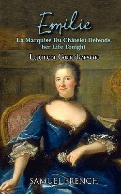 Emilie: La Marquise Du Chatelet Defends Her Life Tonight Lauren Gunderson