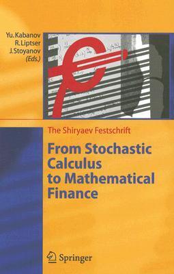 From Stochastic Calculus to Mathematical Finance: The Shiryaev Festschrift  by  Yuri Kabanov