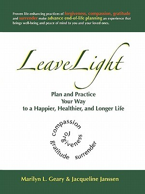 Leavelight: Plan and Practice Your Way to a Happier, Healthier, and Longer Life  by  Marilyn L. Geary