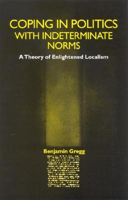 Coping in Politics with Indetermin: A Theory of Enlightened Localism Benjamin Greenwood Gregg