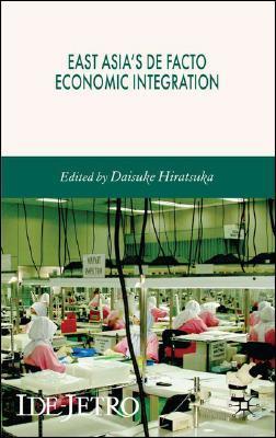East Asias De Facto Economic Integration Daisake Hiratsuka