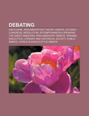 Debating: Argumentation Theory  by  Books LLC