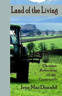 Land of the Living: Christian Reflections on the Countryside  by  Ivor MacDonald
