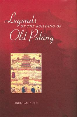 Legends of the Building of Old Peking Hok-iam Chan