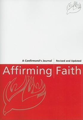 Affirming Faith: A Confirmands Journal  by  Thomas E. Dipko