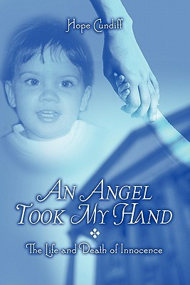 An Angel Took My Hand: The Life and Death of Innocence  by  Hope Cundiff