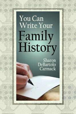 You Can Write Your Family History Sharon Debartolo Carmack
