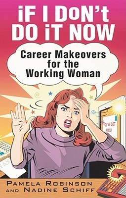 If I Dont Do It Now...: Career Makeovers for the Working Woman Pamela Robinson