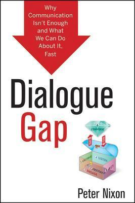 Dialogue Gap: Why Communication Isnt Enough and What We Can Do about It, Fast  by  Peter Nixon