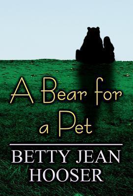 A Bear for a Pet  by  Betty Jean Hooser
