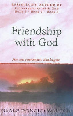 Friendship With God: An Uncommon Dialogue  by  Neale Donald Walsch