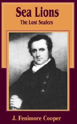 The Sea Lions: The Lost Sealers  by  James Fenimore Cooper