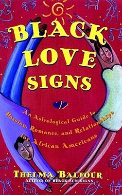 Black Love Signs: An Astrological Guide To Passion Romance And Relataionships For  African Ameri Thelma Balfour