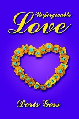 Unforgivable Love Doris Goss