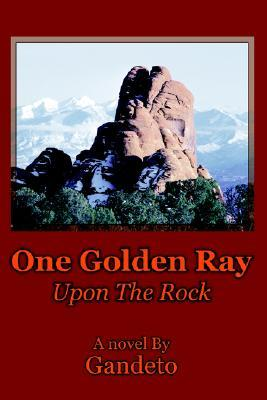 One Golden Ray Upon the Rock Gandeto